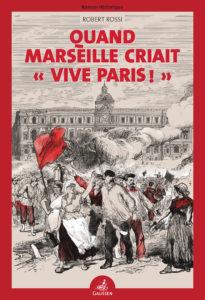 """Quand Marseille criait """"Vive Paris"""" - Couverture"""