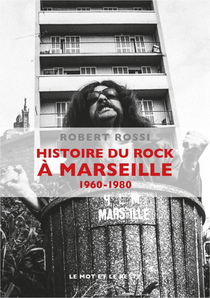 Robert Rossi, Histoire du Rock à Marseille 1960 / 1980
