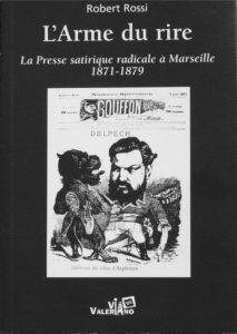 Robert Rossi, L'Arme du rire, la presse satyrique radicale à Marseille 1871 - 1879