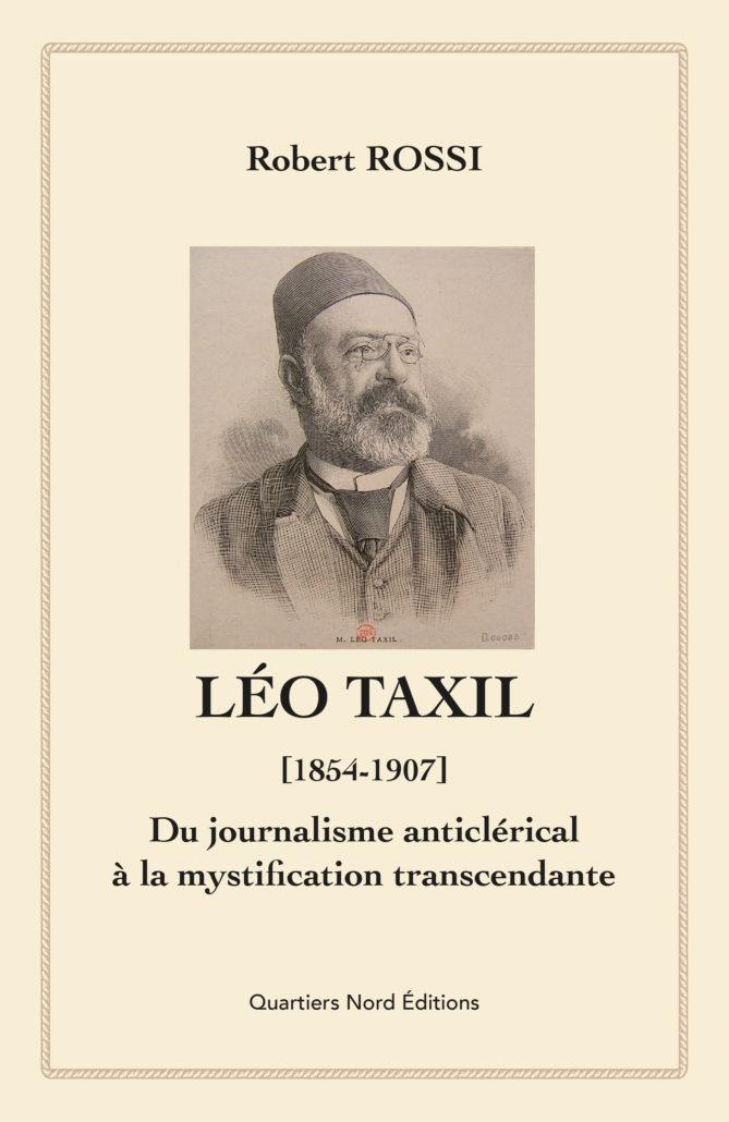 Robert Rossi, Léo Taxil, du journalisme anticlérical à la mystification transcendante